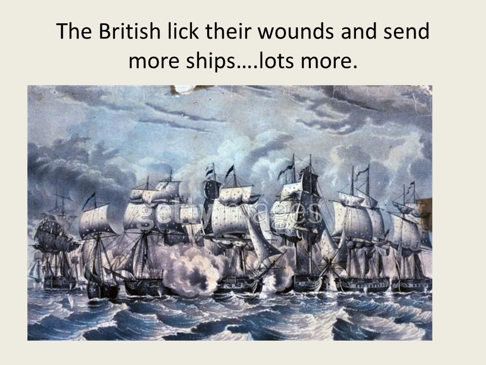 The British lick their wounds and send more ships….lots more.