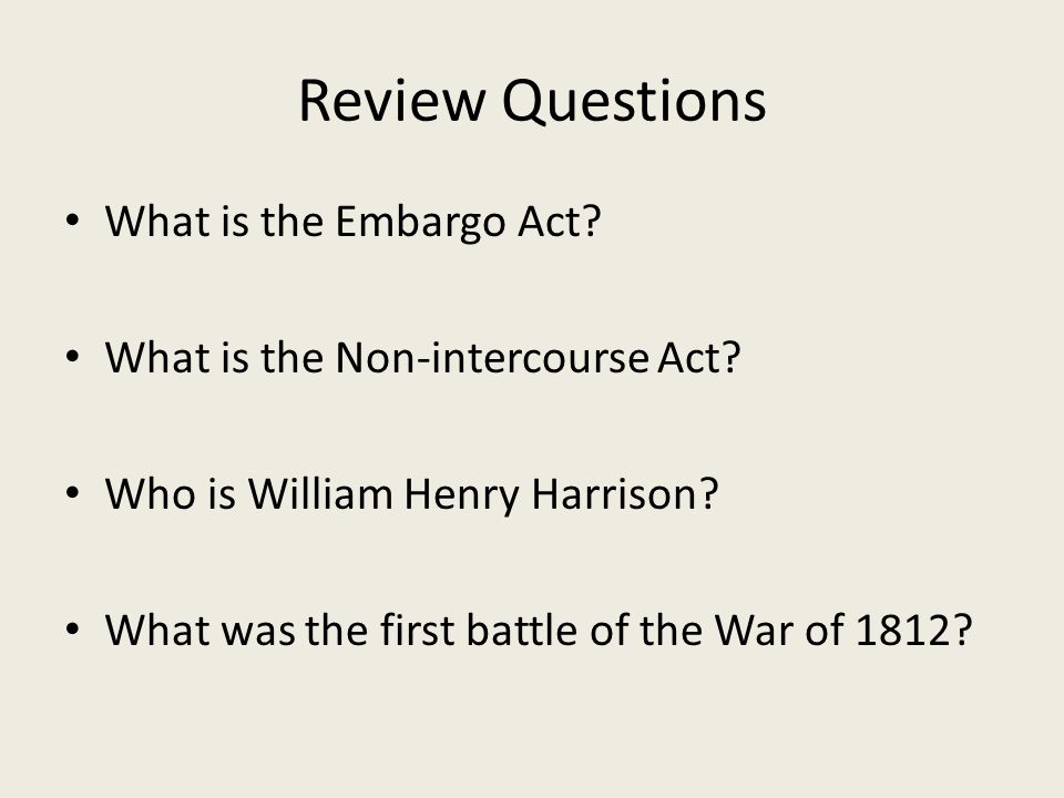 Review Questions What is the Embargo Act