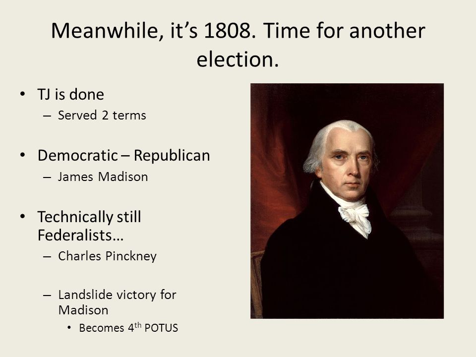 Meanwhile, it's 1808. Time for another election.