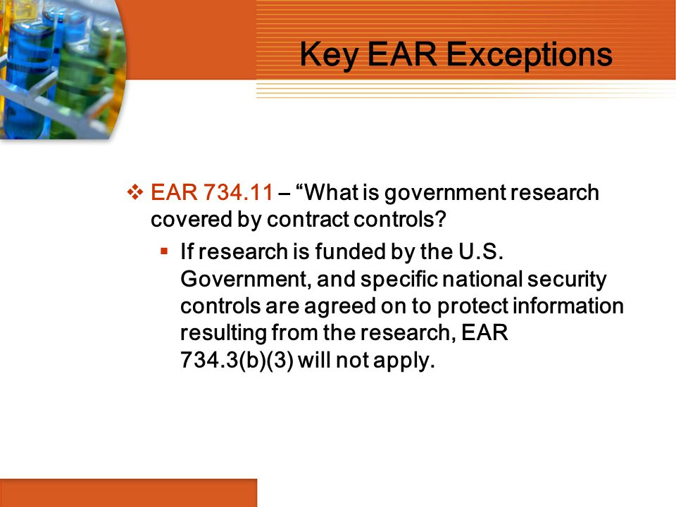 Key EAR Exceptions EAR 734.11 – What is government research covered by contract controls