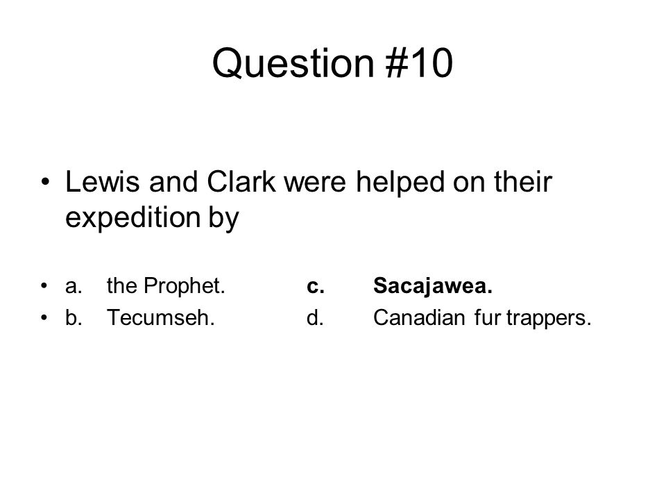 Question #10 Lewis and Clark were helped on their expedition by