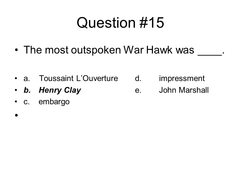 Question #15 The most outspoken War Hawk was ____.