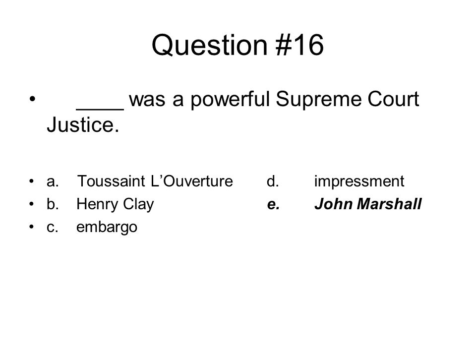 Question #16 ____ was a powerful Supreme Court Justice.