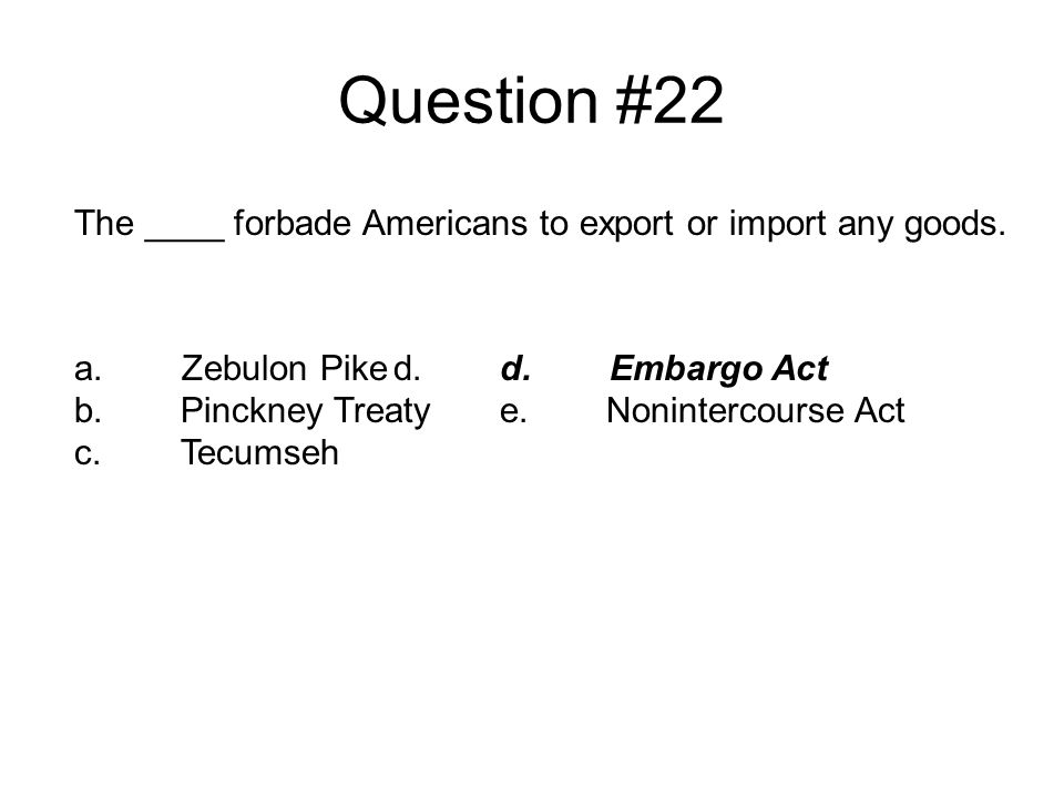 Question #22 The ____ forbade Americans to export or import any goods.