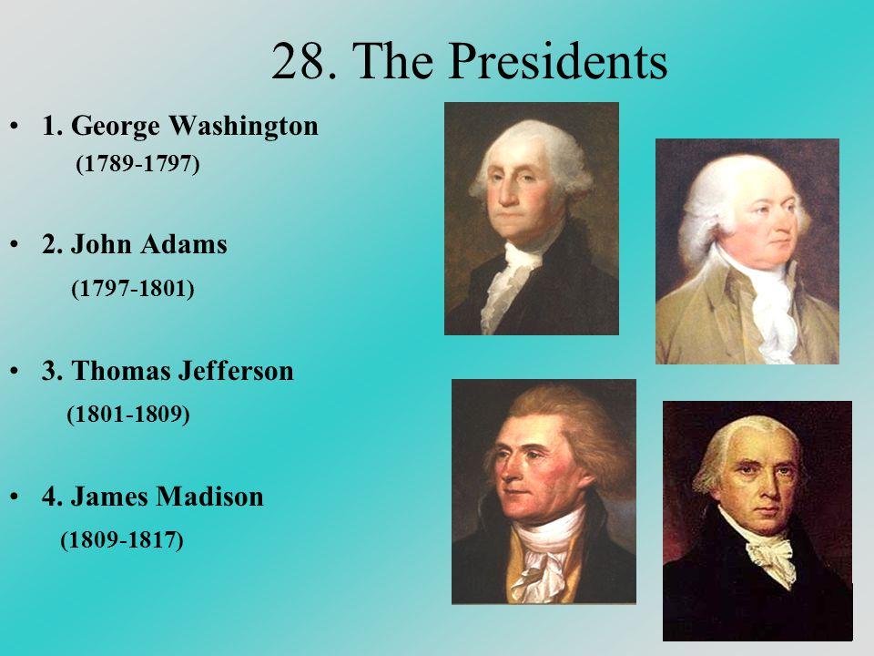 28. The Presidents 1. George Washington 2. John Adams (1797-1801)