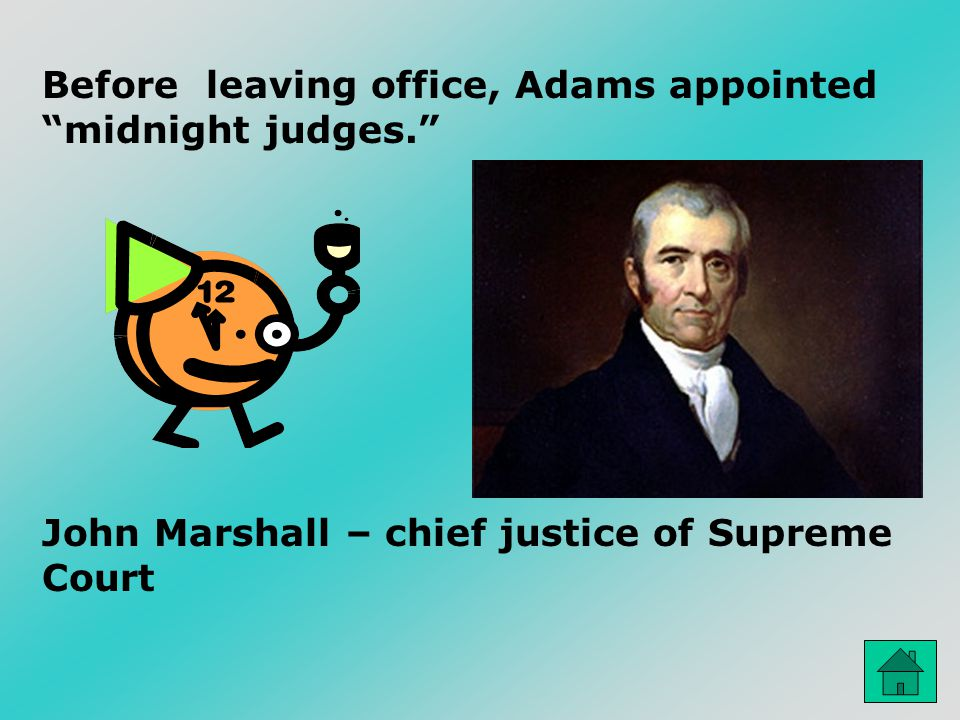 Before leaving office, Adams appointed midnight judges.