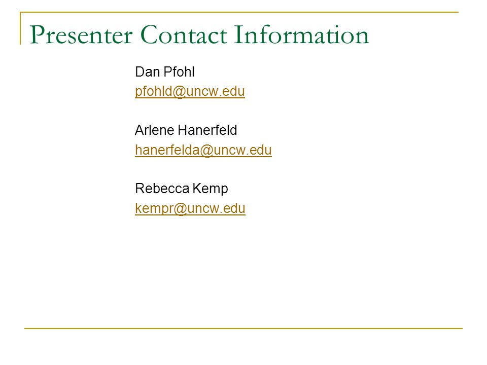 Presenter Contact Information Dan Pfohl. pfohld@uncw.edu. Arlene Hanerfeld. hanerfelda@uncw.edu.