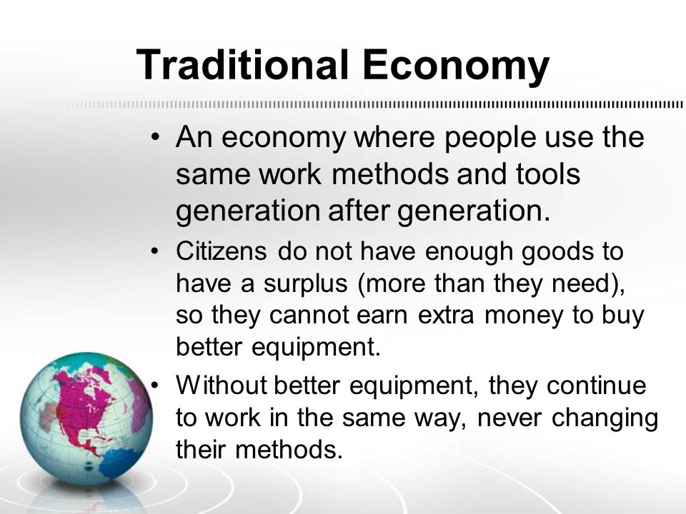 Traditional Economy An economy where people use the same work methods and tools generation after generation.