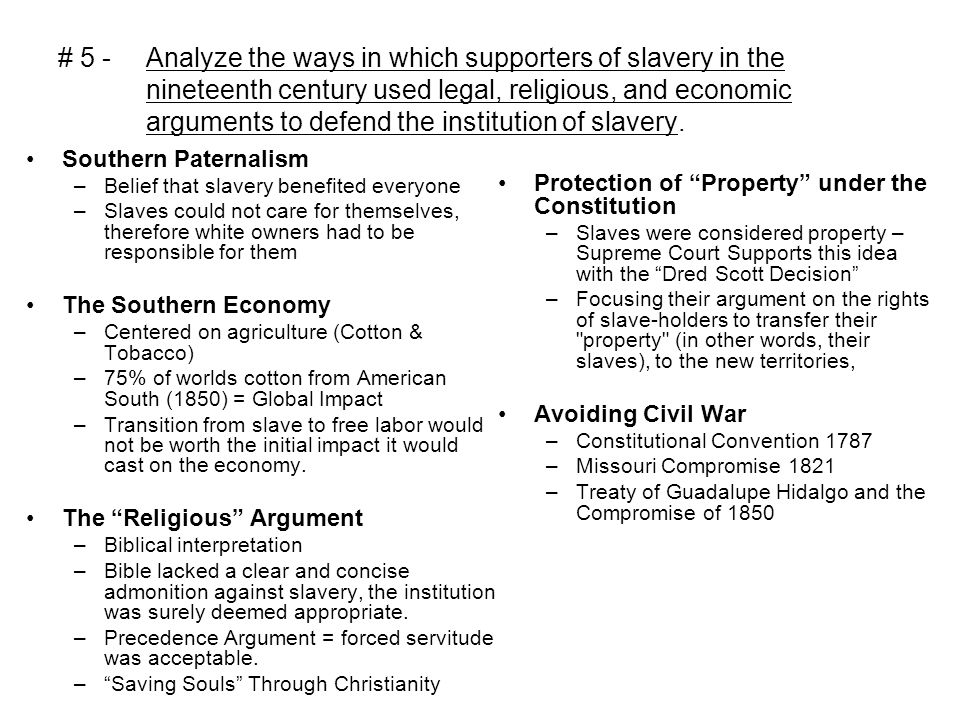 # 5 - Analyze the ways in which supporters of slavery in the nineteenth century used legal, religious, and economic arguments to defend the institution of slavery.