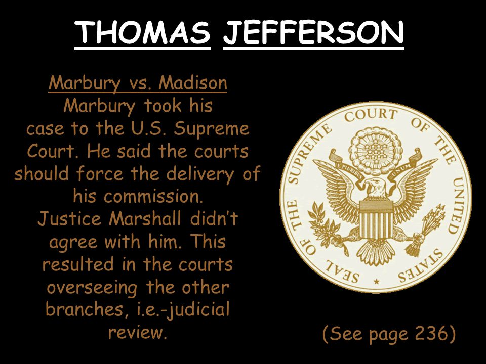 THOMAS JEFFERSON Marbury vs. Madison Marbury took his
