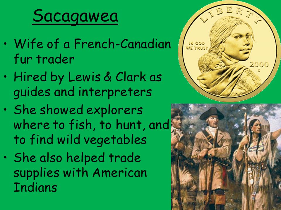 Sacagawea Wife of a French-Canadian fur trader