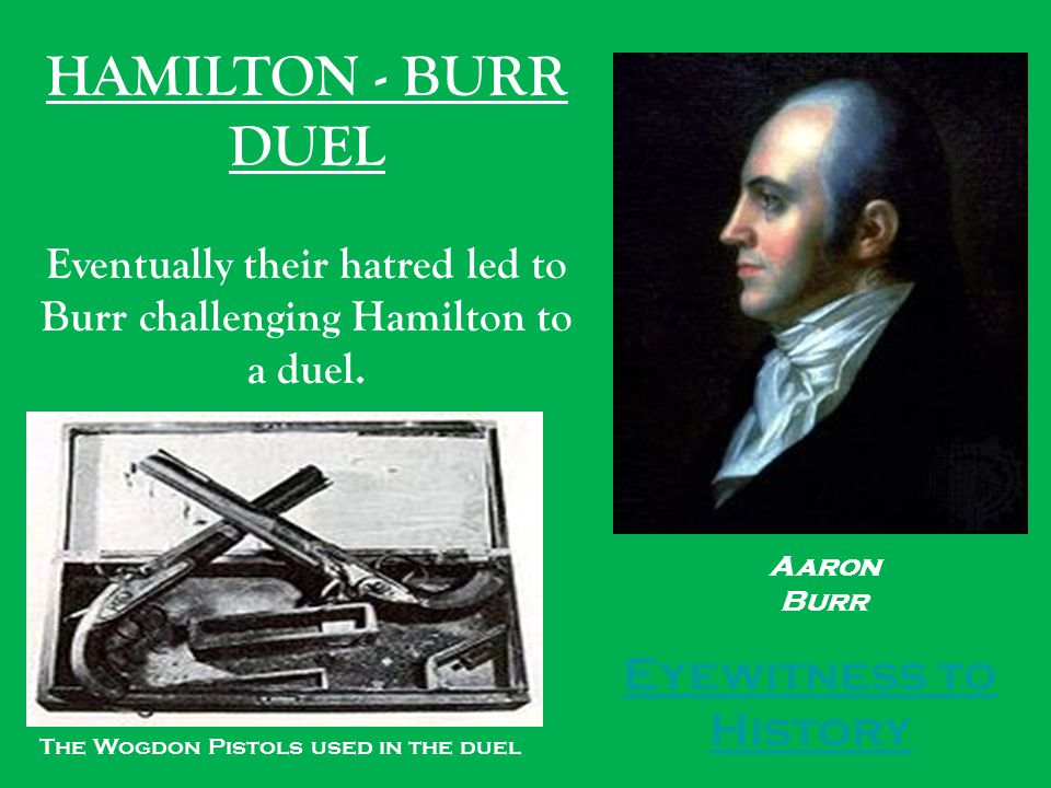Eventually their hatred led to Burr challenging Hamilton to a duel.