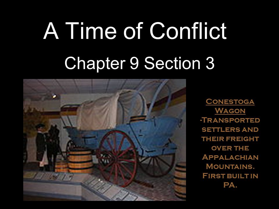 A Time of Conflict Chapter 9 Section 3 Conestoga Wagon