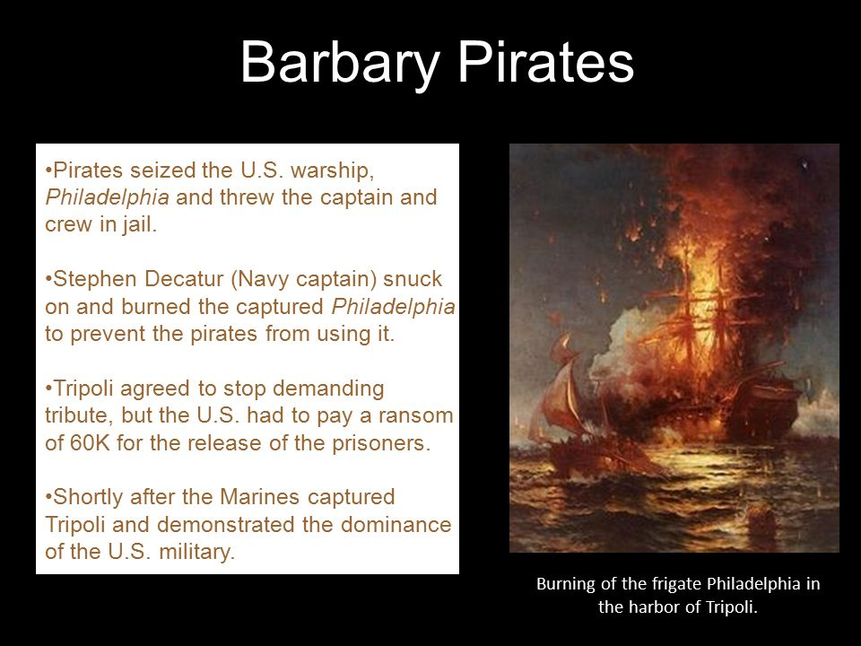 Burning of the frigate Philadelphia in the harbor of Tripoli.