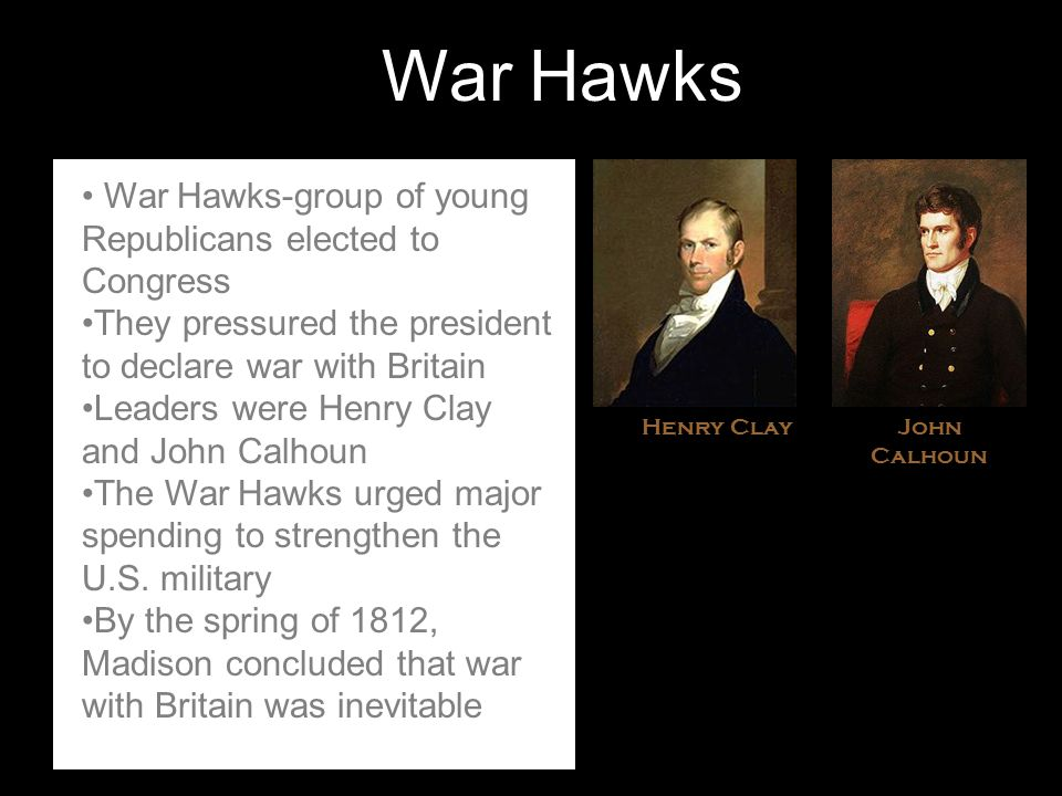 War Hawks War Hawks-group of young Republicans elected to Congress