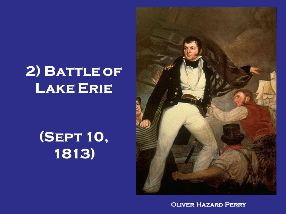2) Battle of Lake Erie (Sept 10, 1813)