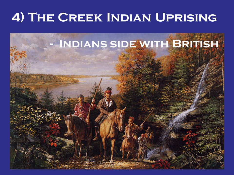 4) The Creek Indian Uprising