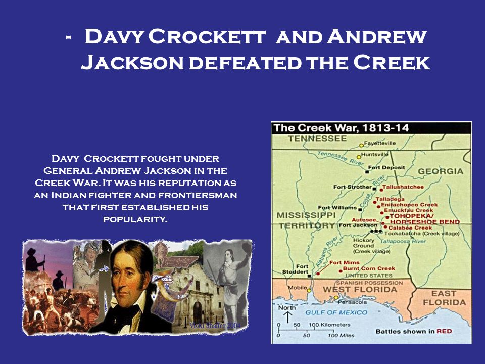 Davy Crockett and Andrew Jackson defeated the Creek