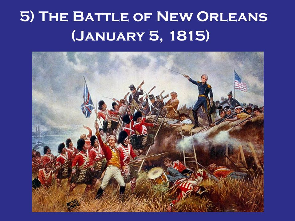 5) The Battle of New Orleans
