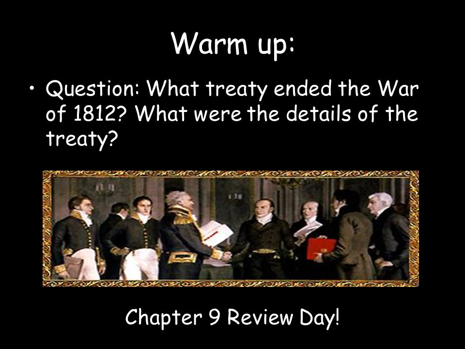 Warm up: Question: What treaty ended the War of 1812.