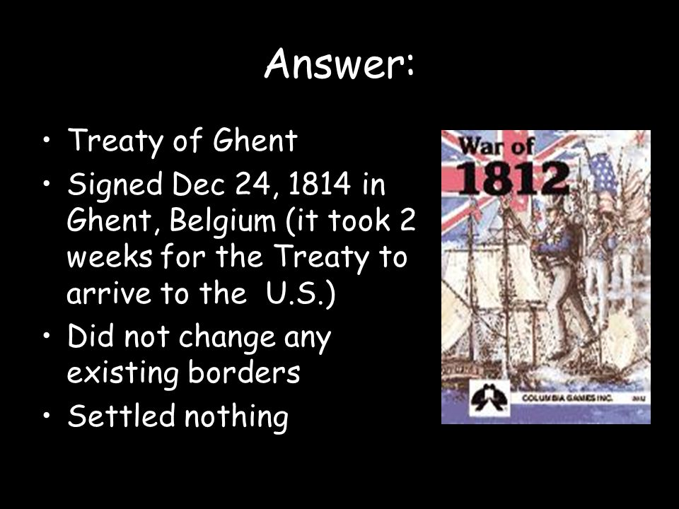 Answer: Treaty of Ghent