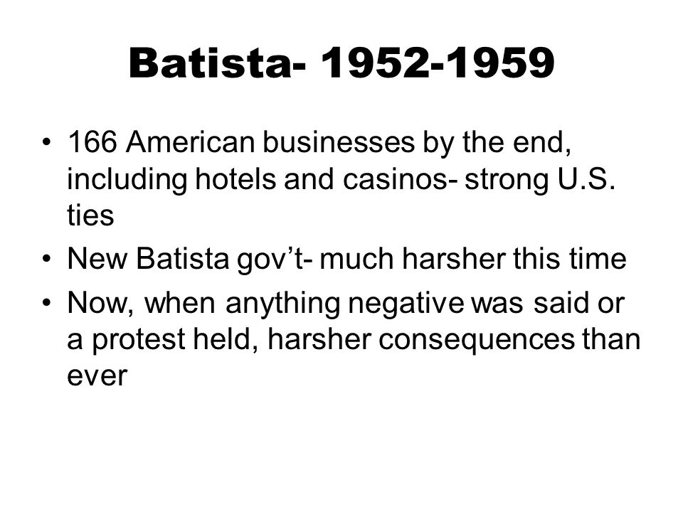 Batista- 1952-1959 166 American businesses by the end, including hotels and casinos- strong U.S. ties.