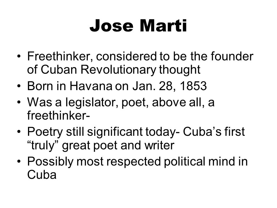Jose Marti Freethinker, considered to be the founder of Cuban Revolutionary thought. Born in Havana on Jan. 28, 1853.