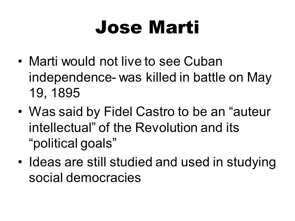 Jose Marti Marti would not live to see Cuban independence- was killed in battle on May 19, 1895.