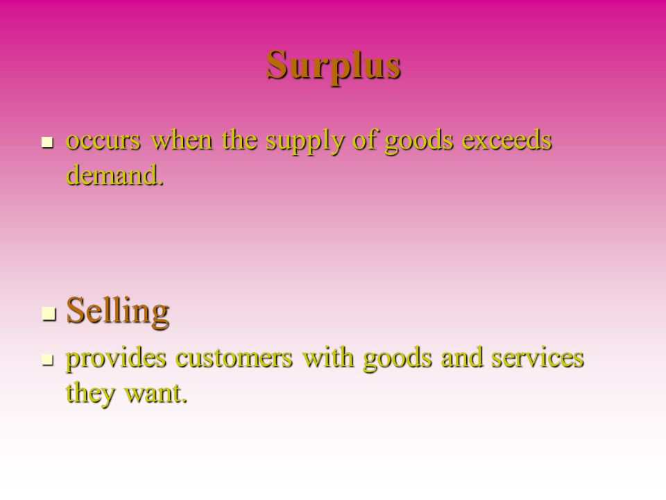 Surplus Selling occurs when the supply of goods exceeds demand.