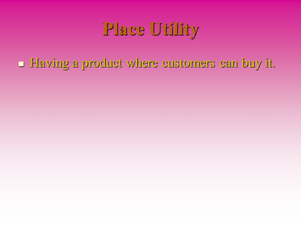 Place Utility Having a product where customers can buy it.