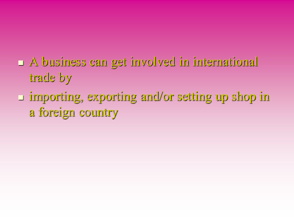 A business can get involved in international trade by