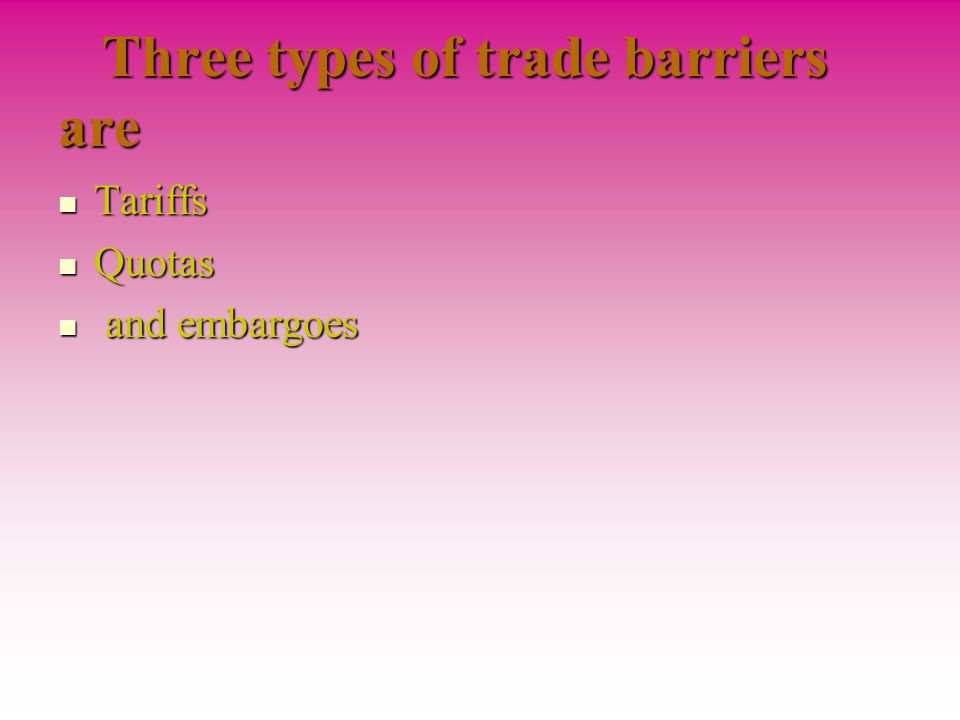 Three types of trade barriers are