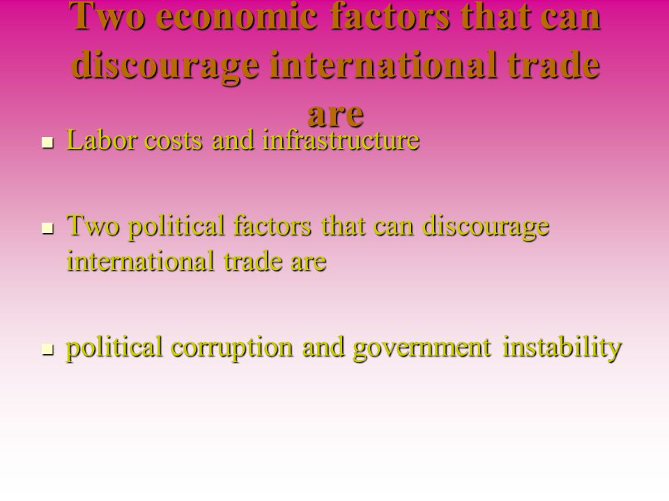 Two economic factors that can discourage international trade are