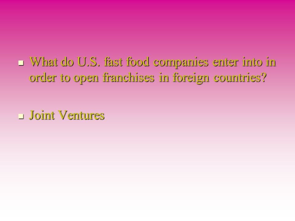 What do U.S. fast food companies enter into in order to open franchises in foreign countries