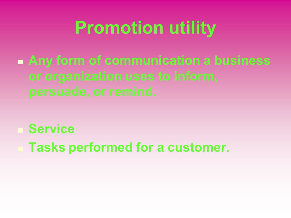Promotion utility Any form of communication a business or organization uses to inform, persuade, or remind.