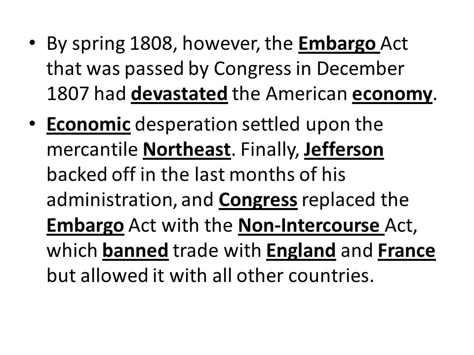 By spring 1808, however, the Embargo Act that was passed by Congress in December 1807 had devastated the American economy.