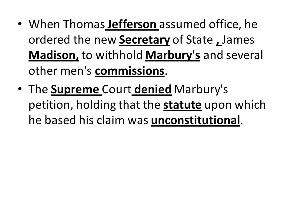 When Thomas Jefferson assumed office, he ordered the new Secretary of State , James Madison, to withhold Marbury s and several other men s commissions.