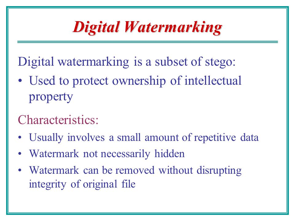 Digital Watermarking Digital watermarking is a subset of stego:
