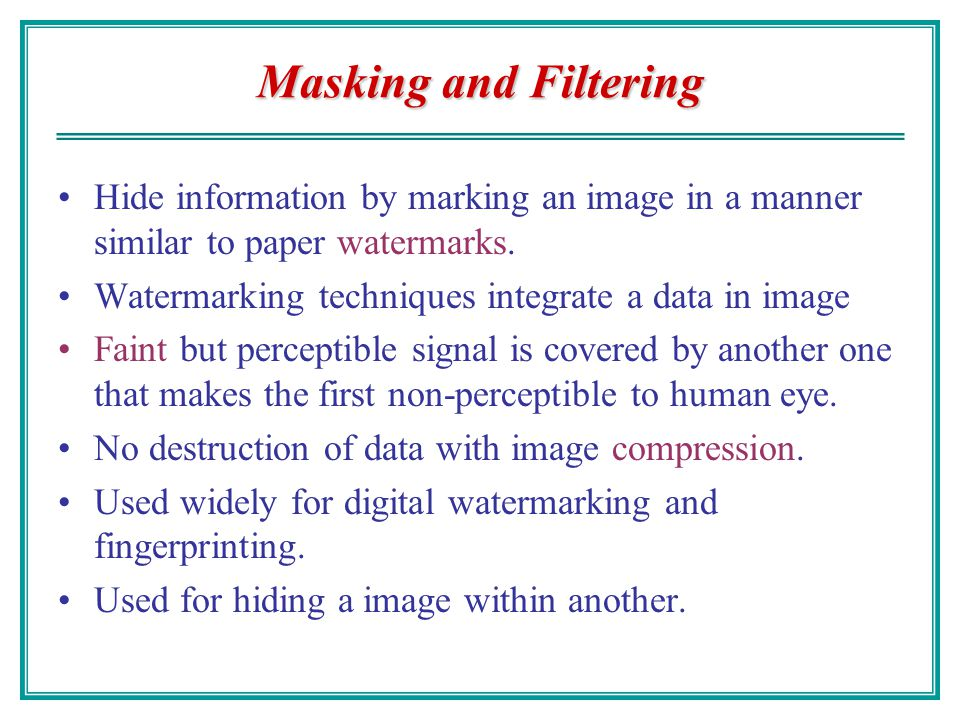 Masking and Filtering Hide information by marking an image in a manner similar to paper watermarks.