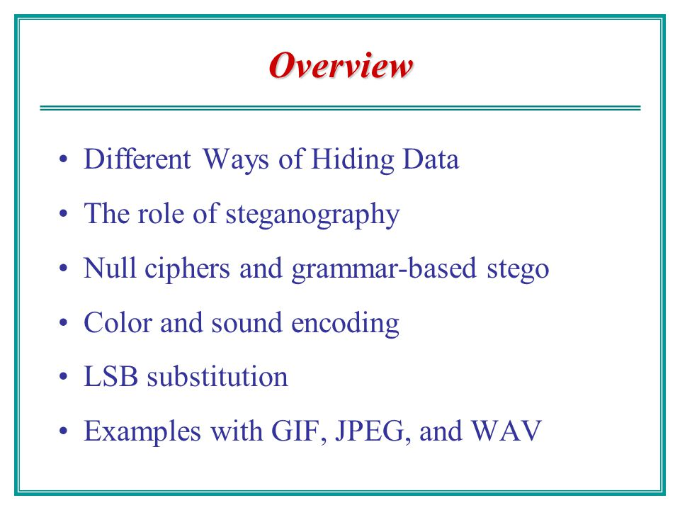 Overview Different Ways of Hiding Data The role of steganography