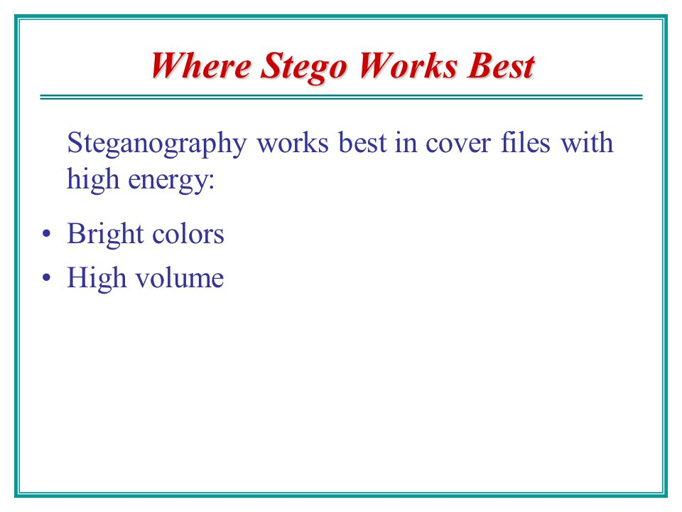 Where Stego Works Best Steganography works best in cover files with high energy: Bright colors.