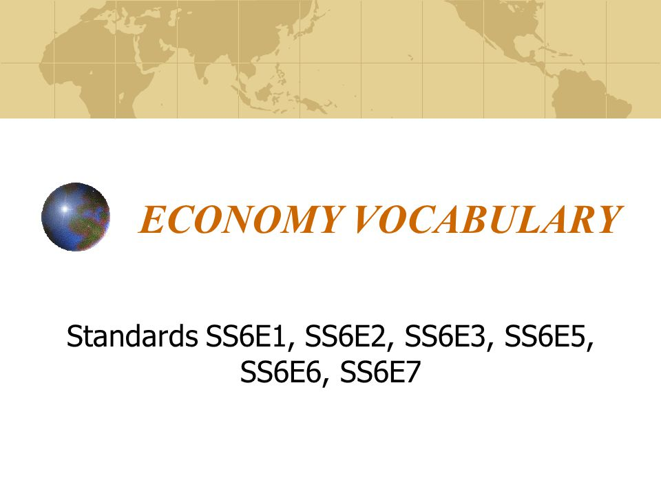 Standards SS6E1, SS6E2, SS6E3, SS6E5, SS6E6, SS6E7