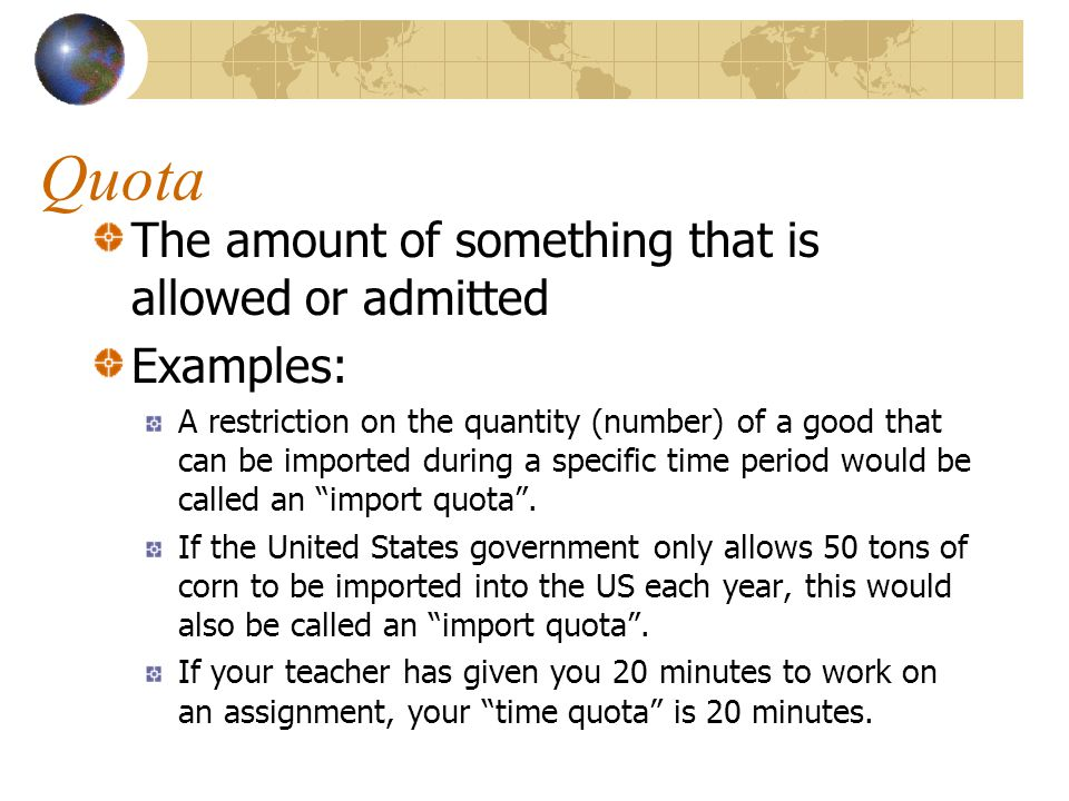 Quota The amount of something that is allowed or admitted Examples: