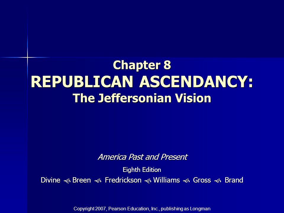 Chapter 8 REPUBLICAN ASCENDANCY: The Jeffersonian Vision