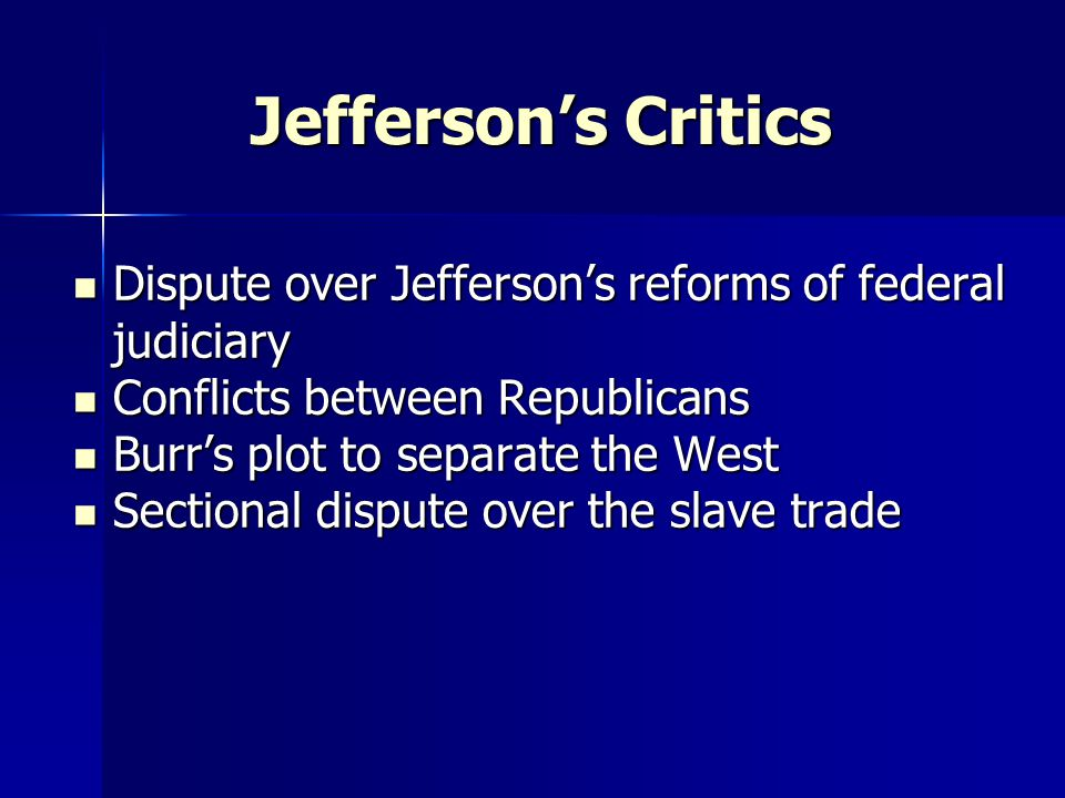 Jefferson's Critics Dispute over Jefferson's reforms of federal judiciary. Conflicts between Republicans.
