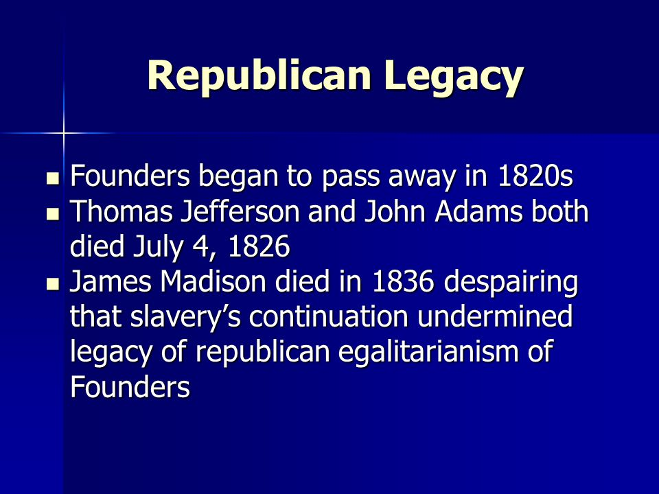Republican Legacy Founders began to pass away in 1820s
