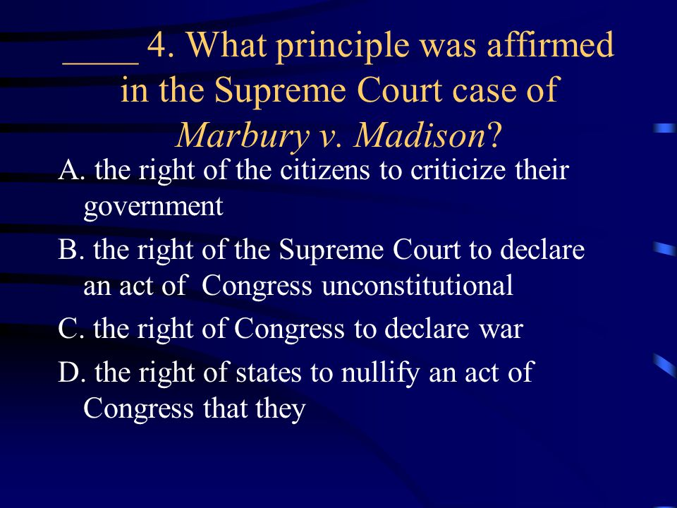 ____ 4. What principle was affirmed in the Supreme Court case of Marbury v. Madison