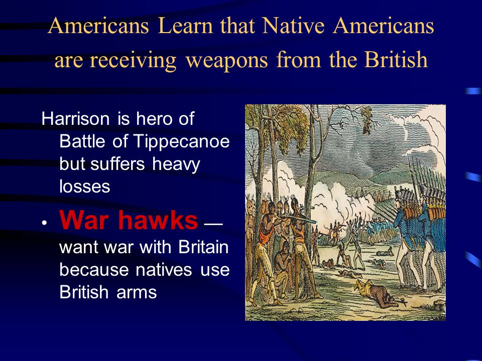 Americans Learn that Native Americans are receiving weapons from the British