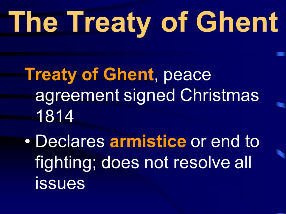 The Treaty of Ghent Treaty of Ghent, peace agreement signed Christmas 1814.