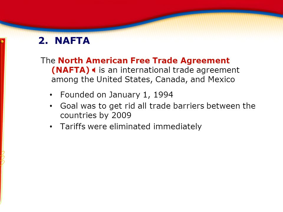 2. NAFTA The North American Free Trade Agreement (NAFTA) X is an international trade agreement among the United States, Canada, and Mexico.